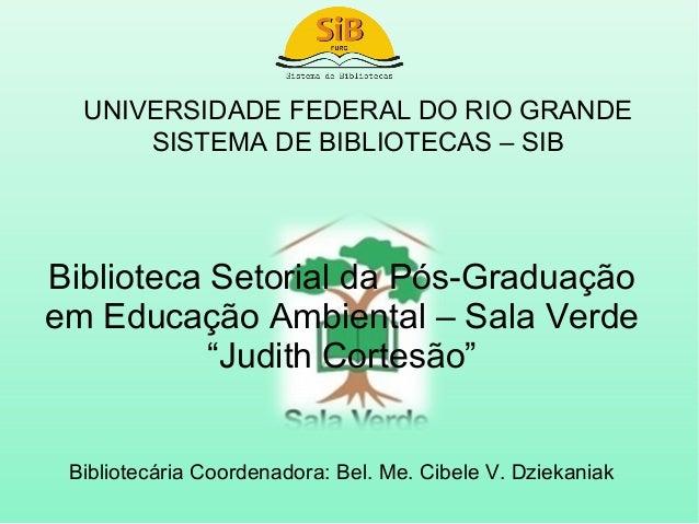 UNIVERSIDADE FEDERAL DO RIO GRANDE      SISTEMA DE BIBLIOTECAS – SIBBiblioteca Setorial da Pós-Graduaçãoem Educação Ambien...