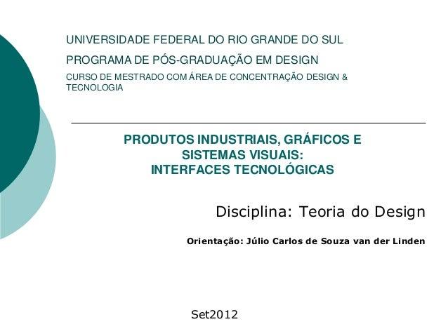 PRODUTOS INDUSTRIAIS, GRÁFICOS ESISTEMAS VISUAIS:INTERFACES TECNOLÓGICASDisciplina: Teoria do DesignOrientação: Júlio Carl...
