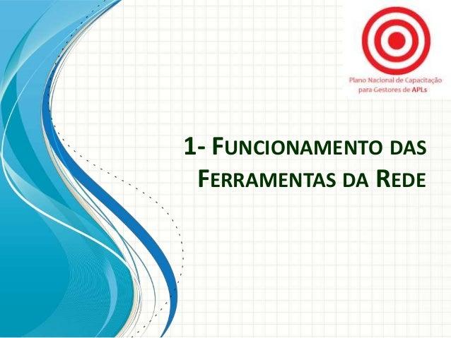 1- FUNCIONAMENTO DAS FERRAMENTAS DA REDE