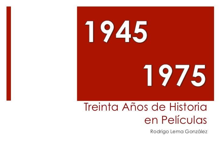 Treinta Años de Historia           en Películas            Rodrigo Lema González