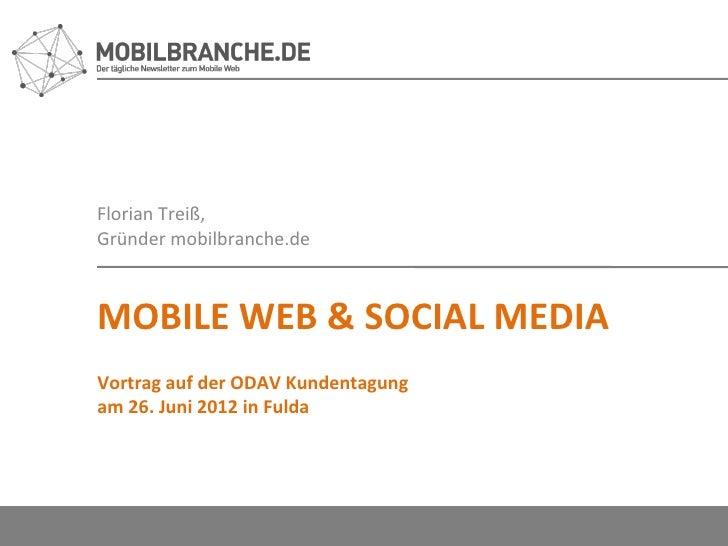 Florian Treiß,Gründer mobilbranche.deMOBILE WEB & SOCIAL MEDIAVortrag auf der ODAV Kundentagungam 26. Juni 2012 in Fulda