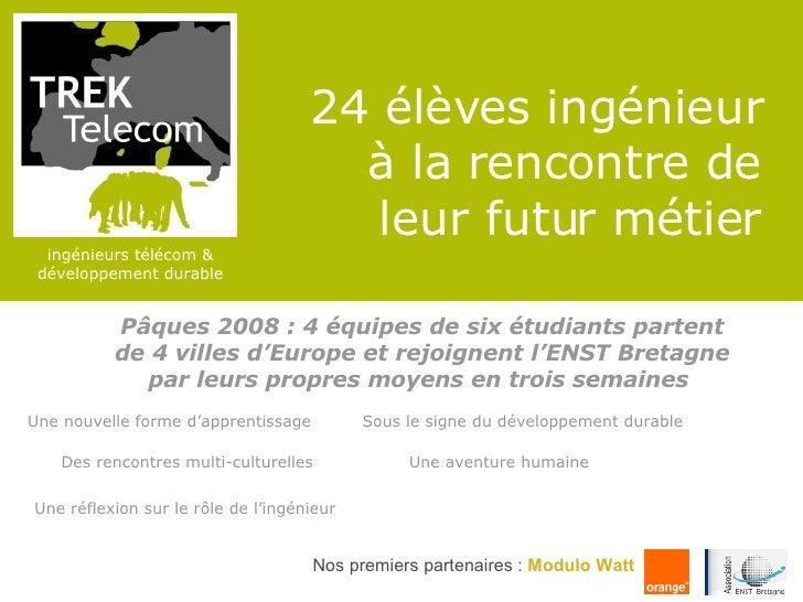 24 élèves ingénieur à la rencontre de leur futur métier <ul><ul><li>Pâques 2008 : 4 équipes de six étudiants partent de 4 ...