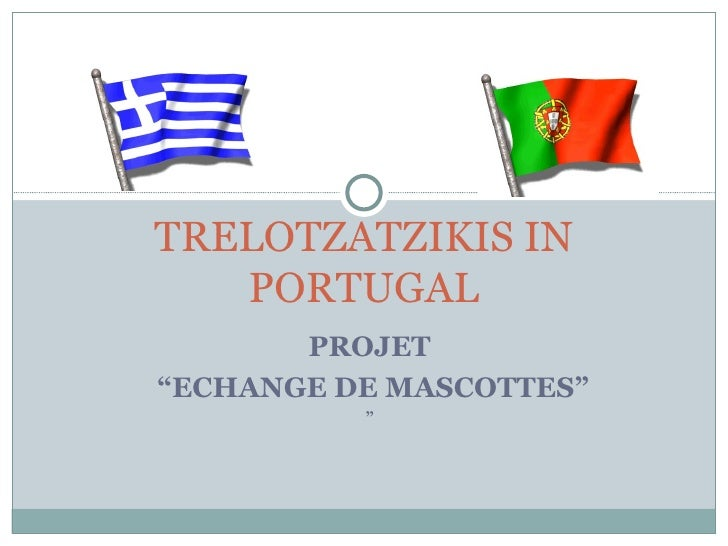 "TRELOTZATZIKIS IN   PORTUGAL       PROJET""ECHANGE DE MASCOTTES""          """