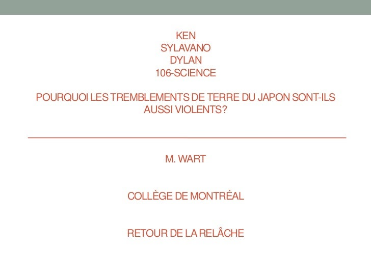 SylvanoKenDylan106-SciencePourquoi les tremblements de terre du Japon sont-ils aussi violents?M. WartCollège de MontréalRe...