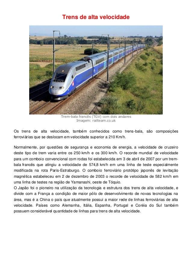 Trens de alta velocidade Trem-bala francês (TGV) com dois andares Imagem: railteam.co.uk Os trens de alta velocidade, tamb...