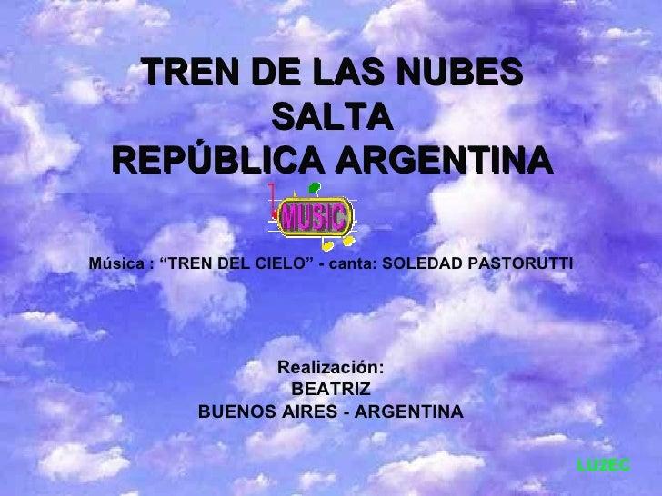 """TREN DE LAS NUBES SALTA REPÚBLICA ARGENTINA Música : """"TREN DEL CIELO"""" - canta: SOLEDAD PASTORUTTI Realización: BEATRIZ BUE..."""