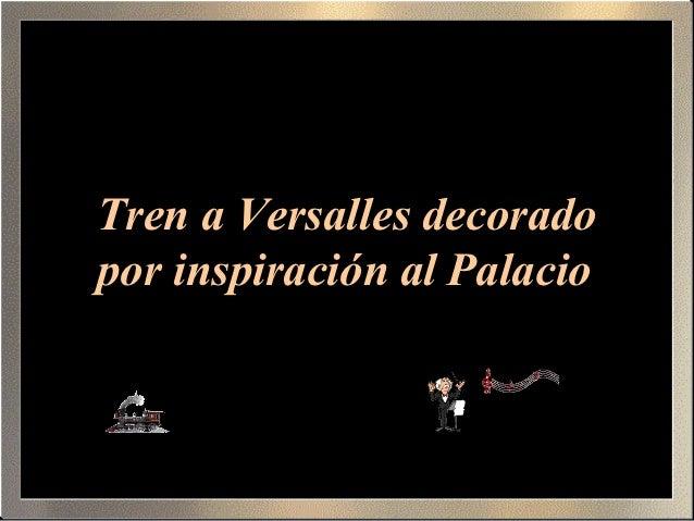 Tren a Versalles decoradopor inspiración al Palacio
