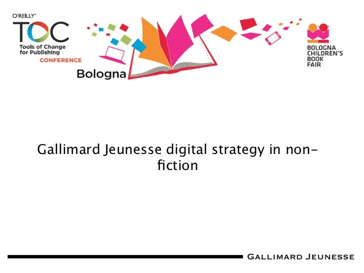 TOC Bologna 2012: Gallimard Jeunesse, an Innovative Digital Strategy in Non-Fiction Content (Terrence Mosca)