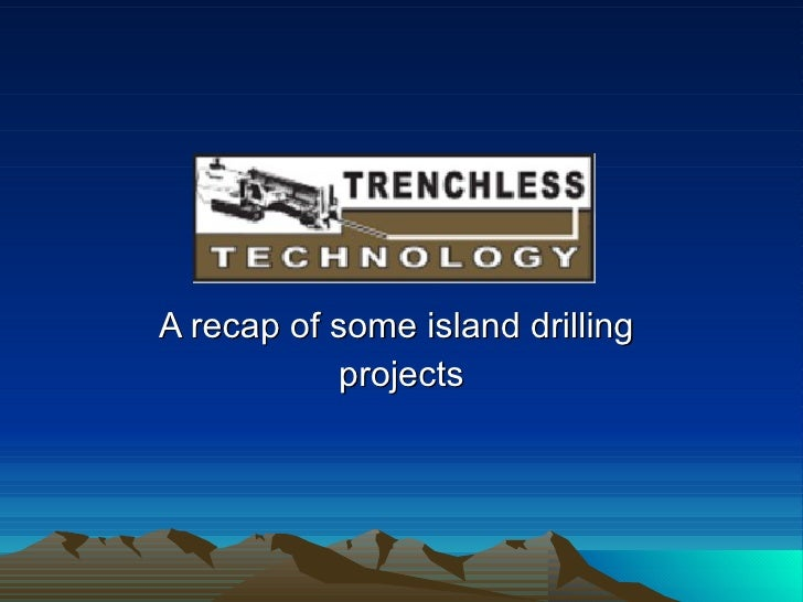 A recap of some island drilling  projects