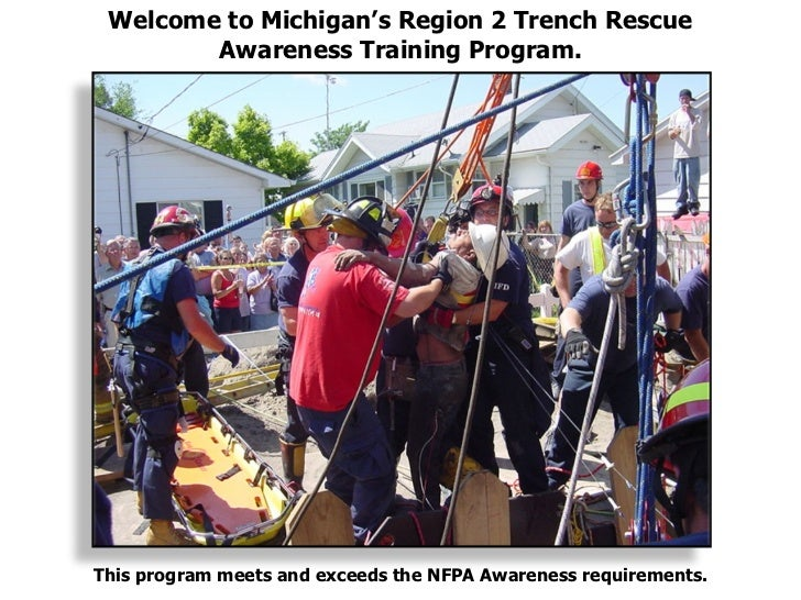 Welcome to Michigan's Region 2 Trench Rescue Awareness Training Program. This program meets and exceeds the NFPA Awareness...