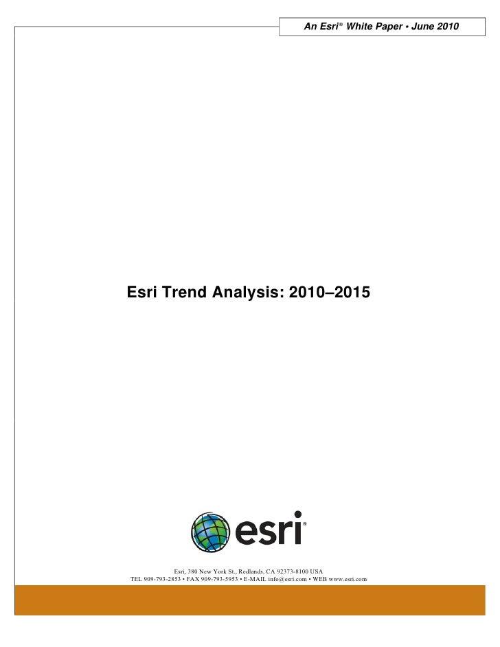 An Esri ® White Paper • June 2010Esri Trend Analysis: 2010–2015              Esri, 380 New York St., Redlands, CA 92373-81...
