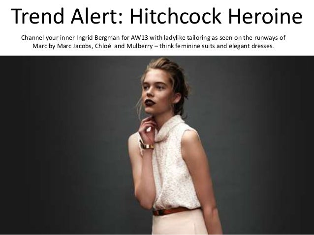Trend Alert: Hitchcock Heroine Channel your inner Ingrid Bergman for AW13 with ladylike tailoring as seen on the runways o...