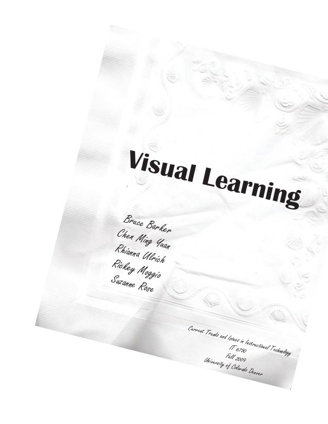 Visual Learning Bruce BarkerChen Ming YuanRhianna UlrichRickey MoggioSuzanne Rose Current Trends and Issues in Instruction...