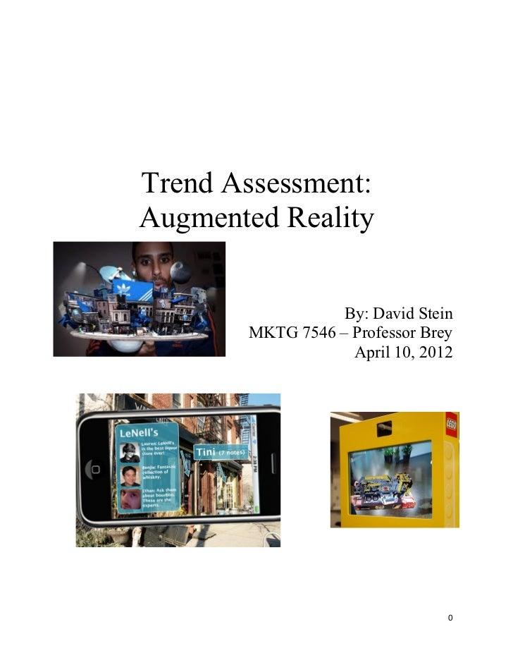 Trend Assessment:Augmented Reality                  By: David Stein       MKTG 7546 – Professor Brey                   Apr...