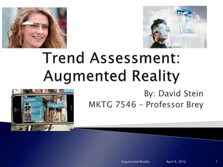 By: David SteinMKTG 7546 – Professor Brey       Augmented Reality   April 9, 2012   1