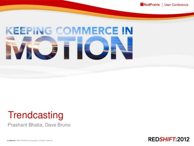 Trendcasting Prashant Bhatia, Dave BrunoConfidential ©2012 RedPrairie Corporation. All rights reserved.   1