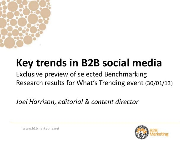 Key trends in B2B social mediaExclusive preview of selected BenchmarkingResearch results for What's Trending event (30/01/...
