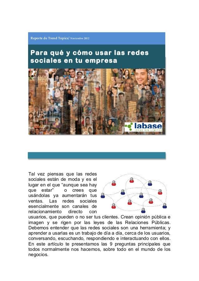 Reporte de Trend Topics/ Noviembre 2012 Para qué y cómo usar las redes sociales en tu empresaTal vez piensas que las redes...