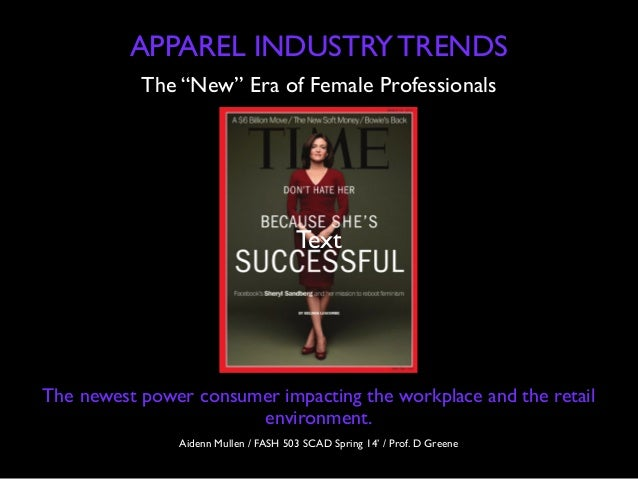 "The ""New"" Era of Female Professionals APPAREL INDUSTRY TRENDS The newest power consumer impacting the workplace and the re..."