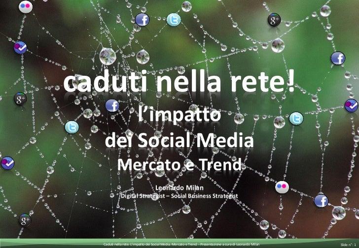 caduti nella rete!       l'impatto   dei Social Media           Mercato e Trend                                     Leonar...