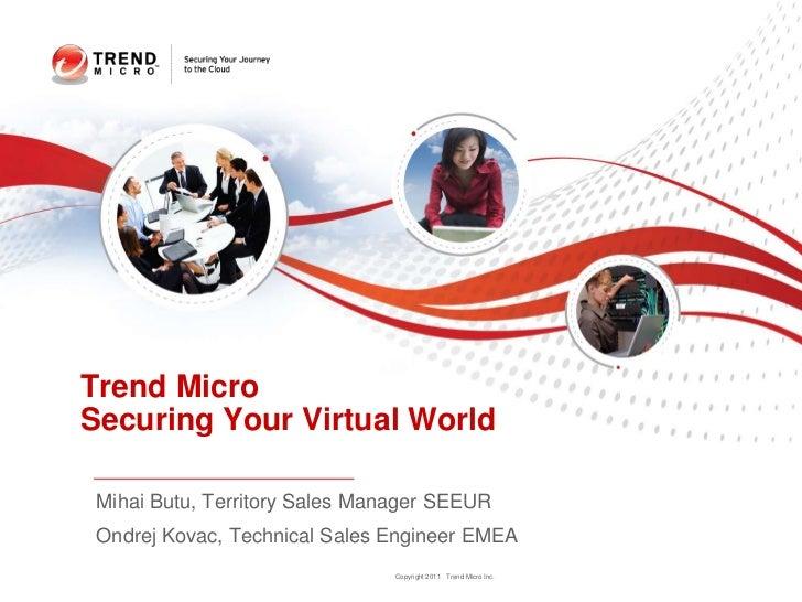 Trend MicroSecuring Your Virtual World Mihai Butu, Territory Sales Manager SEEUR Ondrej Kovac, Technical Sales Engineer EM...