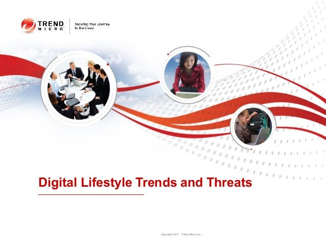 Digital Lifestyle Trends and Threats                    Copyright 2011 Trend Micro Inc.