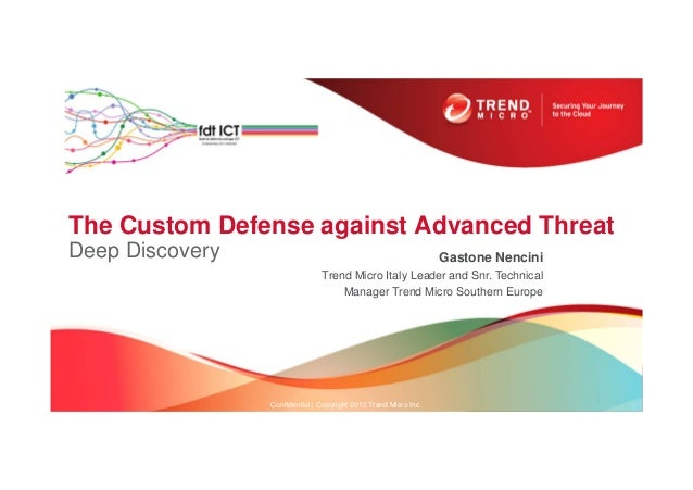 The Custom Defense against Advanced Threat Deep Discovery Confidential | Copyright 2012 Trend Micro Inc. Gastone Nencini T...