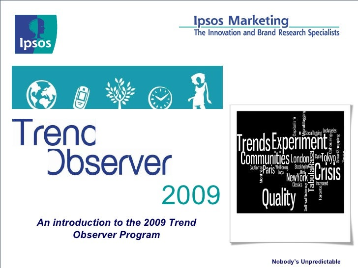 2009 Nobody's Unpredictable An introduction to the 2009 Trend Observer Program