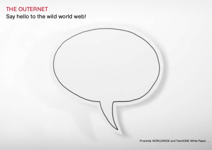 THE OUTERNETSay hello to the wild world web!                                   Proximity WORLDWIDE and TrendONE White Paper