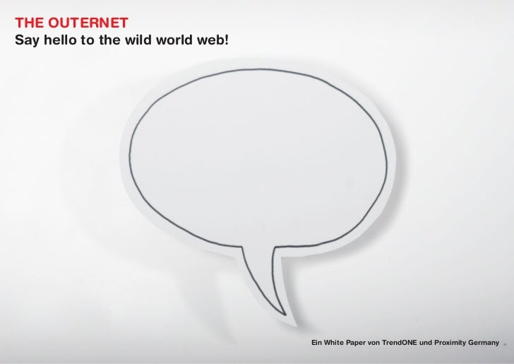 THE OUTERNETSay hello to the wild world web!                                   Ein White Paper von TrendONE und Proximity ...