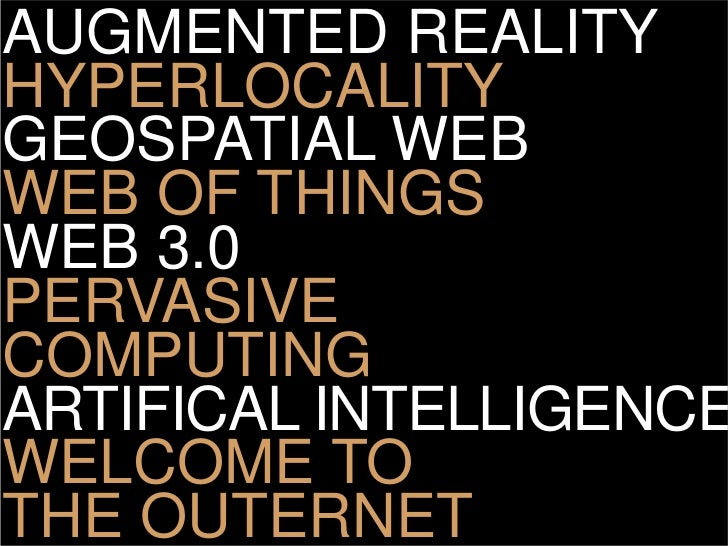 AUGMENTED REALITY HYPERLOCALITY GEOSPATIAL WEB WEB OF THINGS WEB 3.0 PERVASIVE COMPUTING ARTIFICAL INTELLIGENCE WELCOME TO...