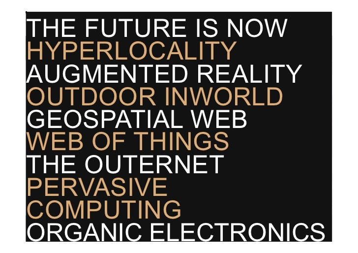 THE FUTURE IS NOW HYPERLOCALITY AUGMENTED REALITY OUTDOOR INWORLD GEOSPATIAL WEB WEB OF THINGS THE OUTERNET PERVASIVE COMP...