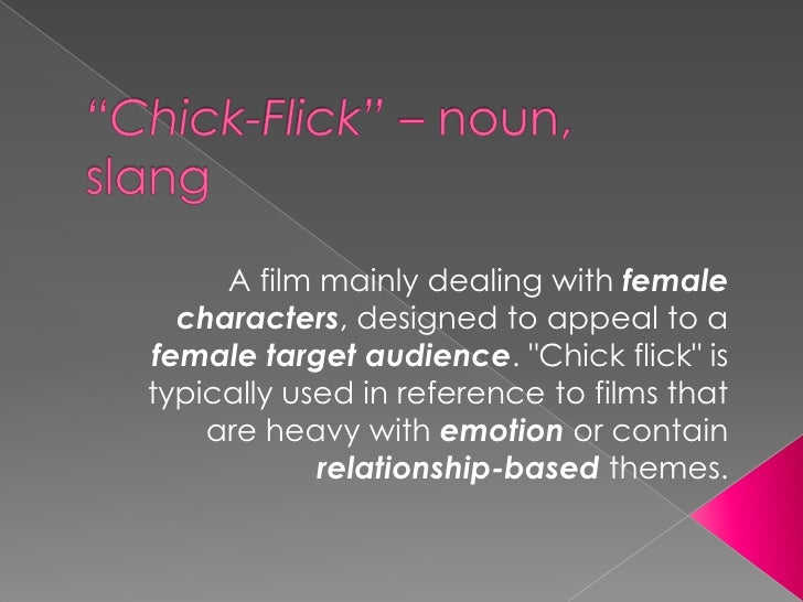 """Chick-Flick"" – noun, slang<br />A film mainly dealing withfemale characters, designed to appeal to a female target audien..."