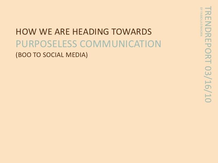 TRENDREPORT 03/16/10                             BY FABIOLA EINHORNHOW WE ARE HEADING TOWARDSPURPOSELESS COMMUNICATION(BOO...