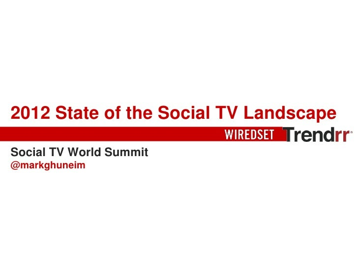2012 State of the Social TV LandscapeSocial TV World Summit@markghuneim