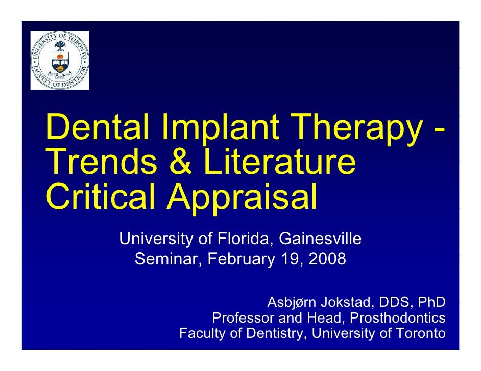 Dental Implant Therapy - D t l I l t Th Trends & Literature Critical Appraisal     University of Florida, Gainesville     ...