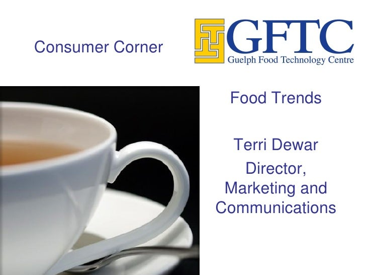 Consumer Corner                      Food Trends                      Terri Dewar                      Director,          ...