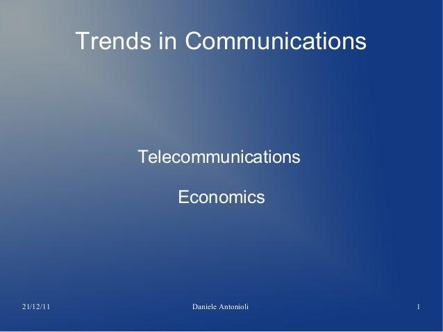 21/12/11 Daniele Antonioli 1 Trends in Communications Telecommunications Economics