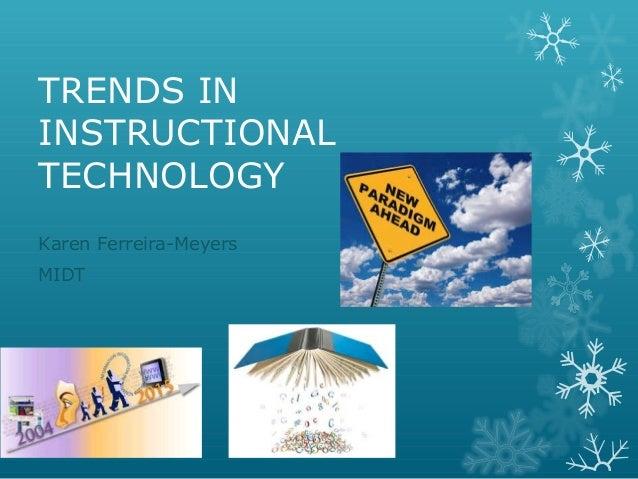 TRENDS IN INSTRUCTIONAL TECHNOLOGY Karen Ferreira-Meyers MIDT