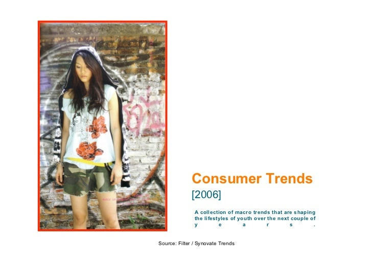 Consumer Trends               [2006]                A collection of macro trends that are shaping                the lifes...