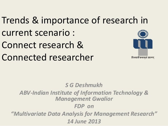 Trends & importance of research incurrent scenario :Connect research &Connected researcherS G DeshmukhABV-Indian Institute...
