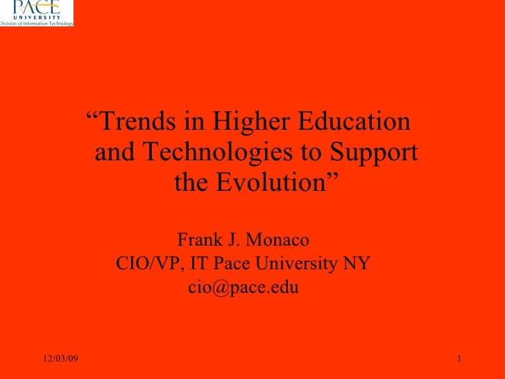 "Frank J. Monaco CIO/VP, IT Pace University NY [email_address] 06/07/09 "" Trends in Higher Education and Technologies to Su..."