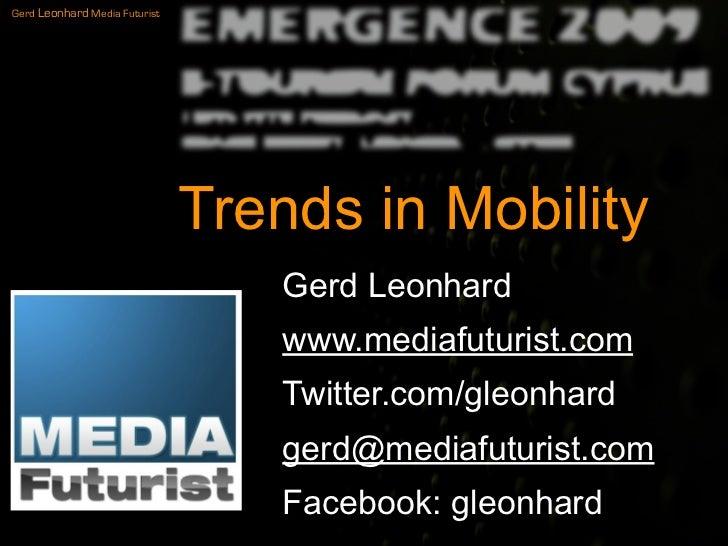 Gerd Leonhard Media Futurist                                    Trends in Mobility                                   Gerd ...
