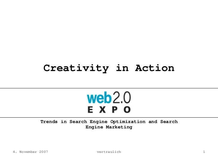 Creativity in Action                Trends in Search Engine Optimization and Search                             Engine Mar...