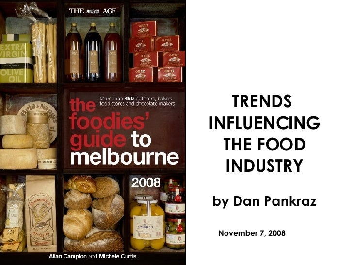 TRENDS  INFLUENCING THE FOOD INDUSTRY by Dan Pankraz November 7, 2008