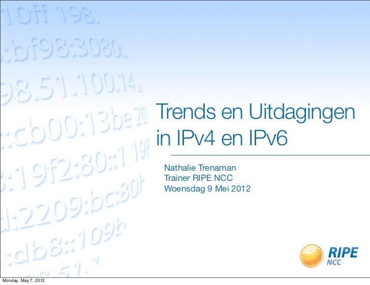 Trends en Uitdagingen                      in IPv4 en IPv6                      Nathalie Trenaman                      Tra...