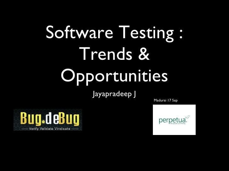 Software Testing : Trends & Opportunities <ul><li>Jayapradeep J </li></ul><ul><ul><ul><li>Madurai 17 Sep </li></ul></ul></ul>