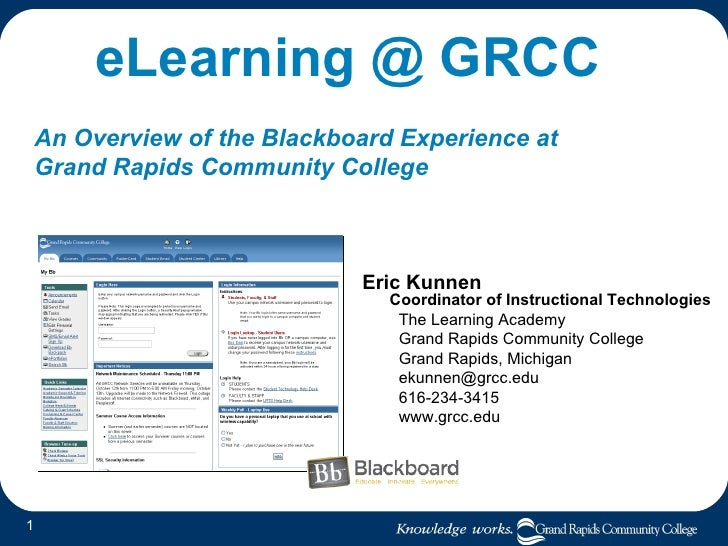 eLearning @ GRCC An Overview of the Blackboard Experience at  Grand Rapids Community College <ul><li>Eric Kunnen Coordinat...