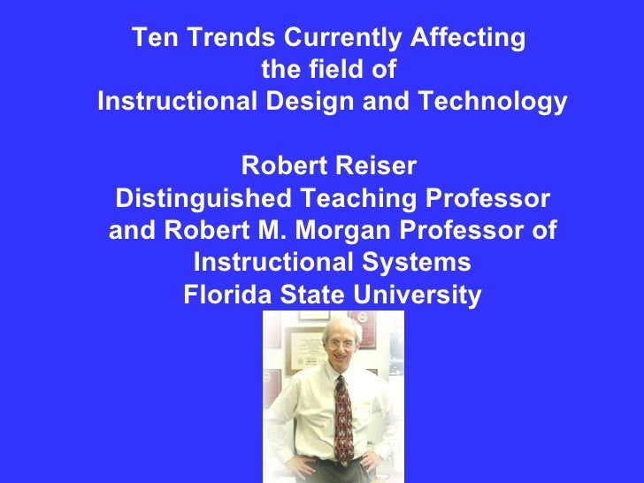 Ten Trends Currently Affecting  the field of  Instructional Design and Technology Robert Reiser  Distinguished Teaching Pr...