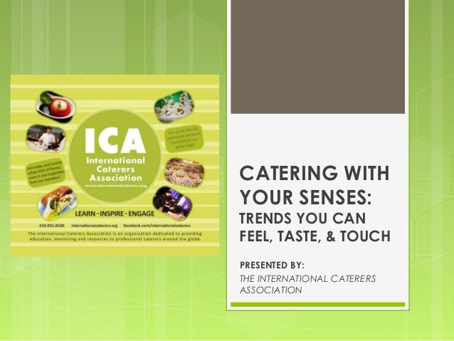 CATERING WITHYOUR SENSES:TRENDS YOU CANFEEL, TASTE, & TOUCHPRESENTED BY:THE INTERNATIONAL CATERERSASSOCIATION